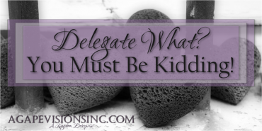 Delegate What? You Must Be Kidding?