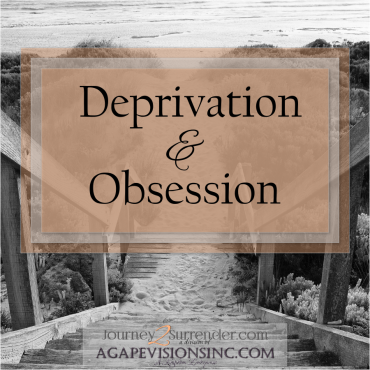 Deprivation & Obsession
