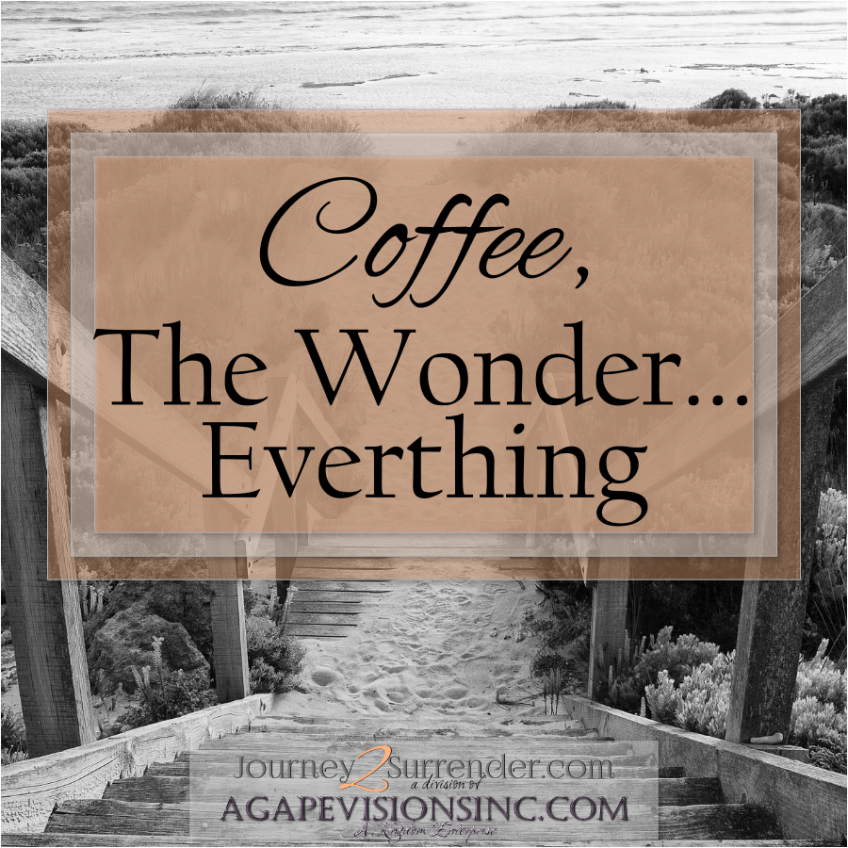 Coffee, The Wonder…Everything!