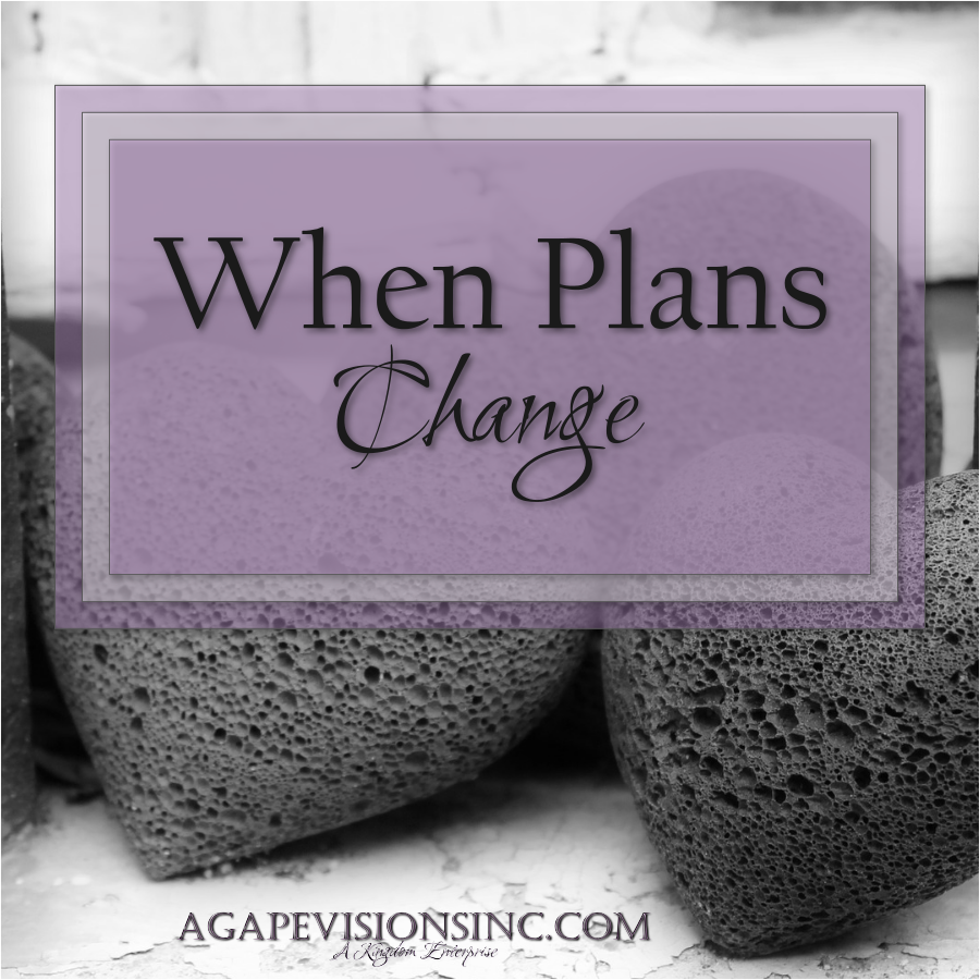When Plans Change via @AgapeVisionsInc