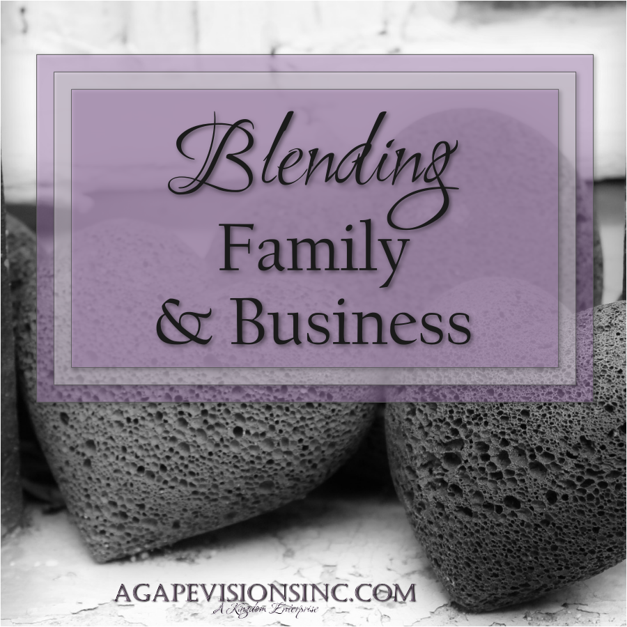Learning How to Blend Family & Business via @AgapeVisionsInc