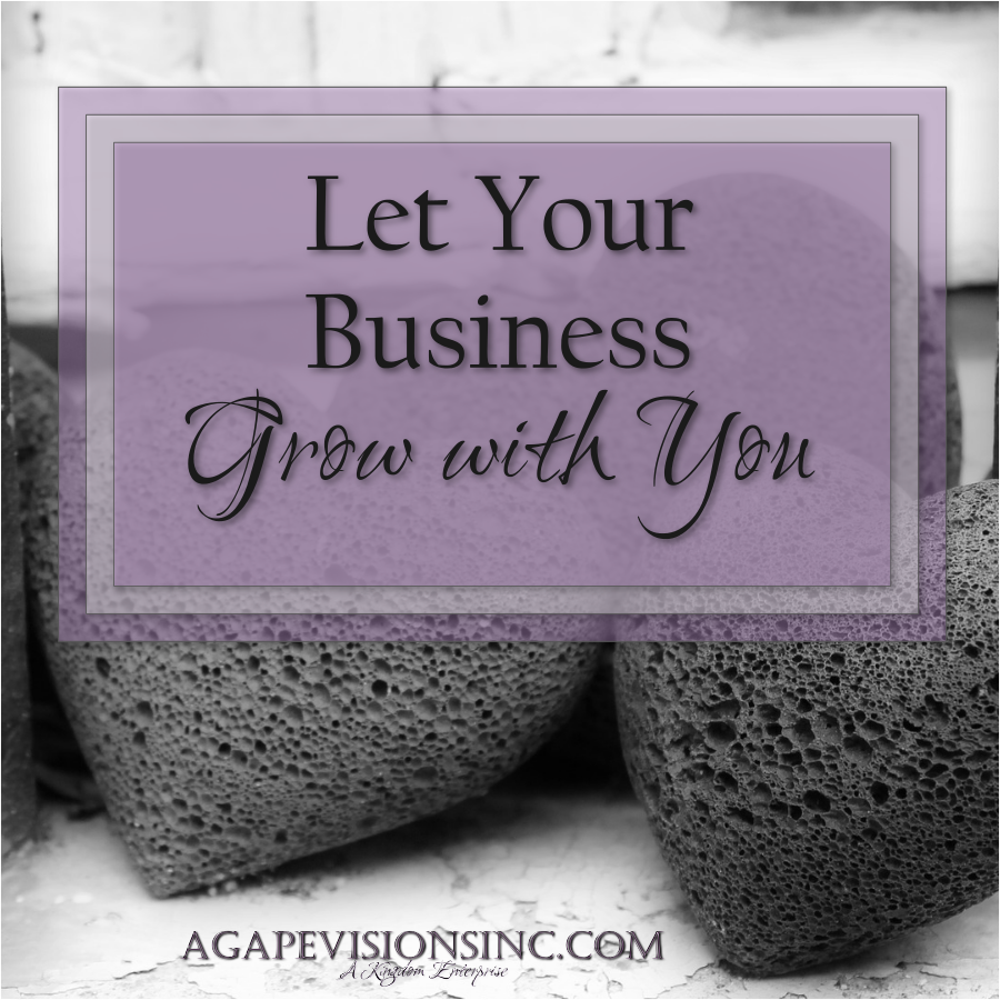 Learn to Let Your Business Grow with You via @AgapeVisionsInc