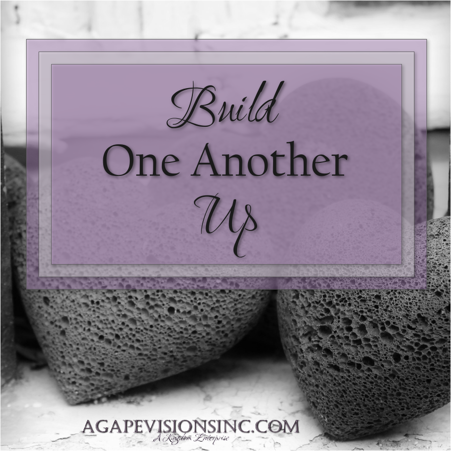Build One Another Up via @AgapeVisionsInc